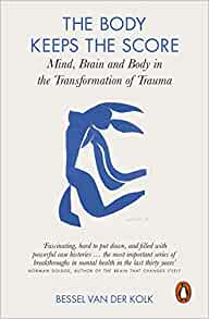 The Body Keeps the Score: Brain, Mind, and Body in the Healing of Trauma by Bessel van der Kolk MD